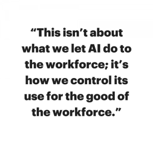 This isn't about what we let AI do to the workforce; it's how we control its use for the good of the workforce